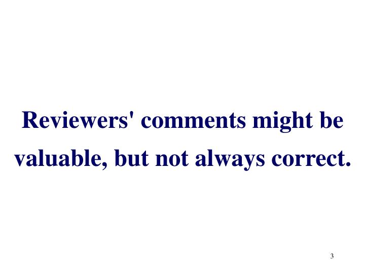 Reviewers' comments might be valuable, but not always correct.
