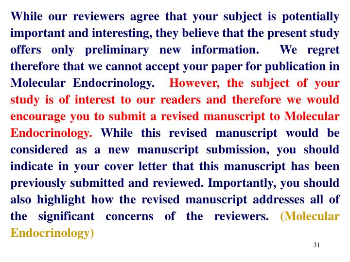 While our reviewers agree that your subject is potentially important and interesting, they believe that the present study offers only preliminary new information.  We regret therefore that we cannot accept your paper for publication in Molecular Endocrinology.