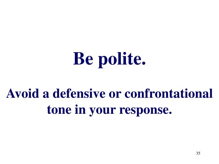 Be polite.