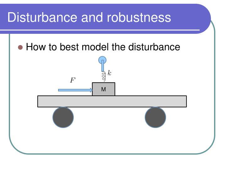 Disturbance and robustness