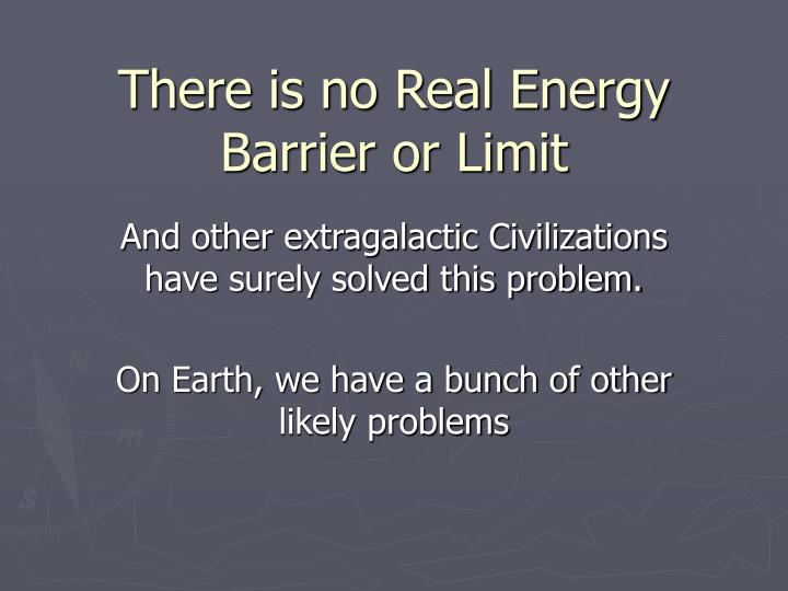 There is no Real Energy Barrier or Limit