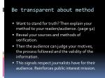 be transparent about method