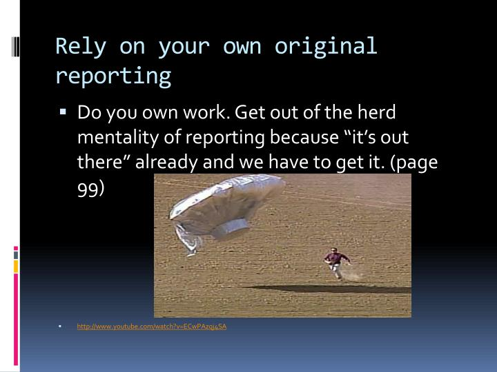 Rely on your own original reporting