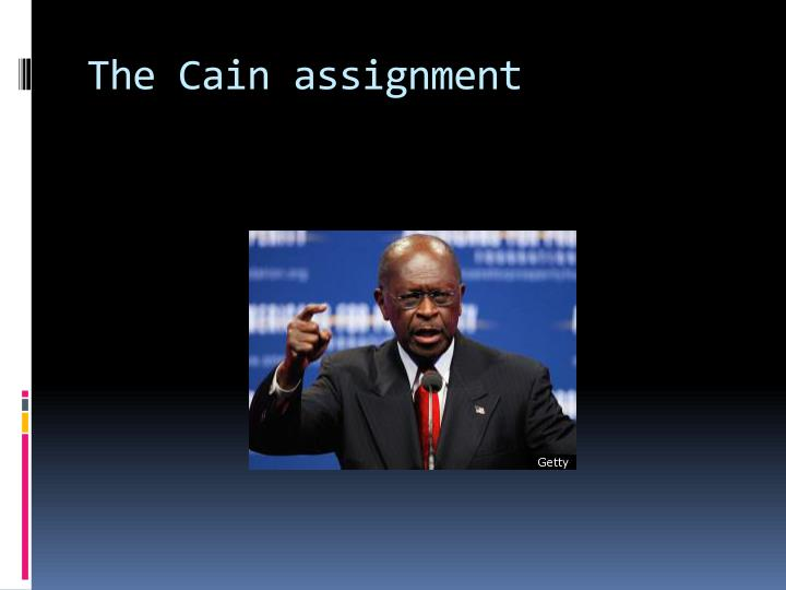 The Cain assignment