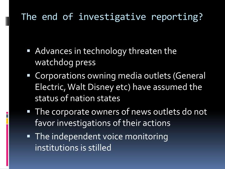 The end of investigative reporting?