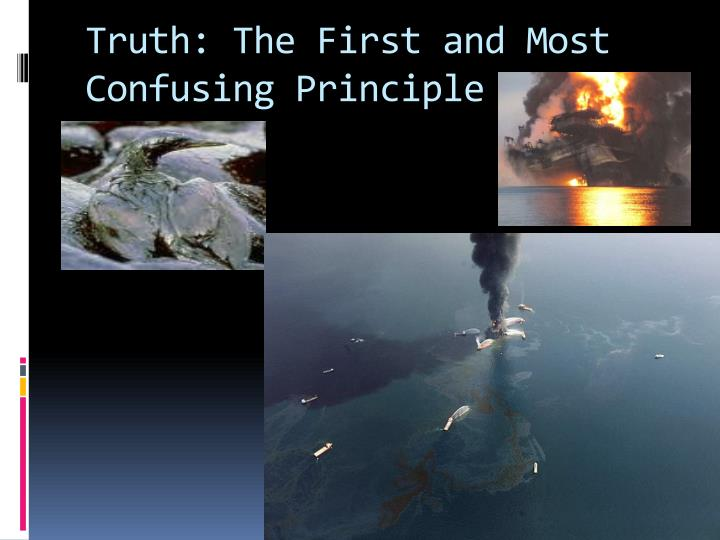 Truth: The First and Most Confusing Principle