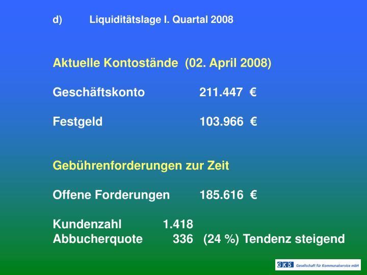 d)Liquiditätslage I. Quartal 2008