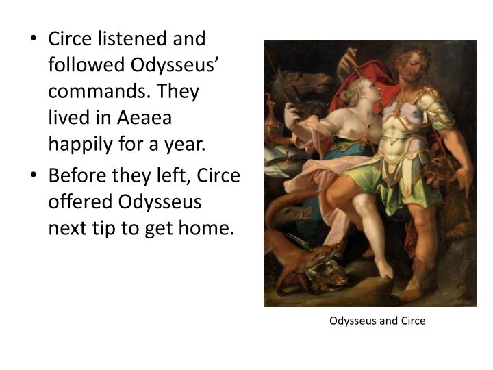 Circe listened and followed Odysseus' commands. They lived in Aeaea happily for a year.