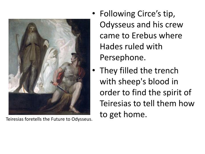 Following Circe's tip, Odysseus and his crew came to Erebus where Hades ruled with Persephone.