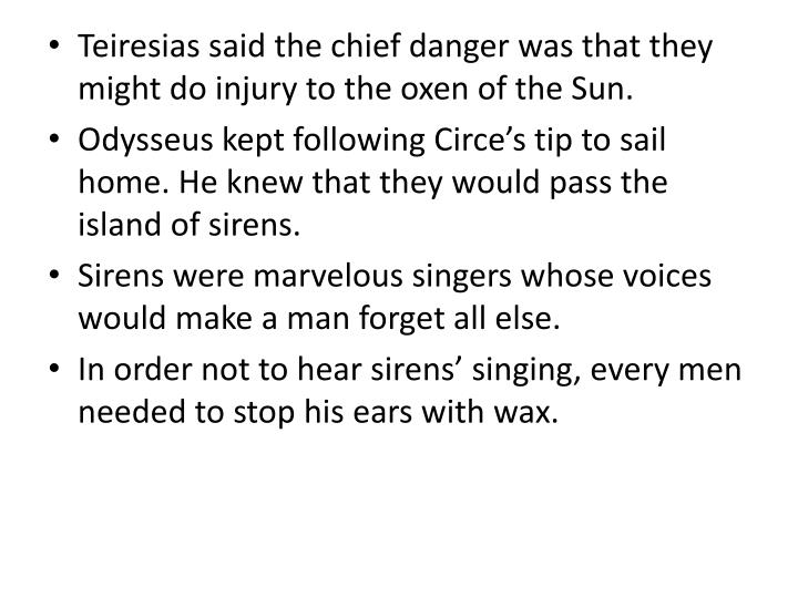 Teiresias said the chief danger was that they might do injury to the oxen of the Sun.