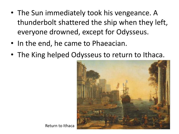The Sun immediately took his vengeance. A thunderbolt shattered the ship when they left, everyone drowned, except for Odysseus.