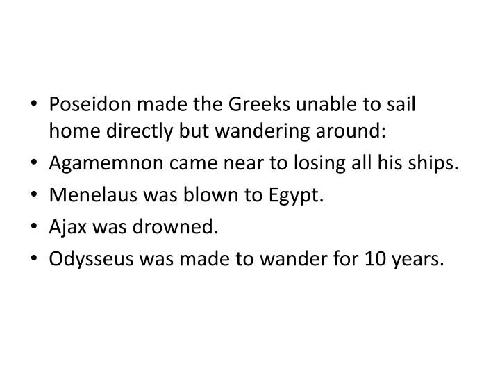 Poseidon made the Greeks unable to sail home directly but wandering around: