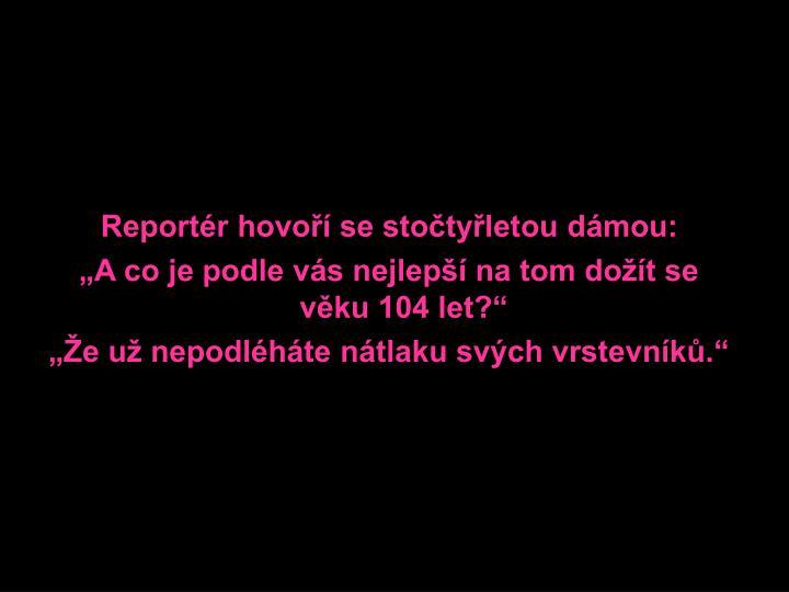 Reportér hovoří se stočtyřletou dámou:
