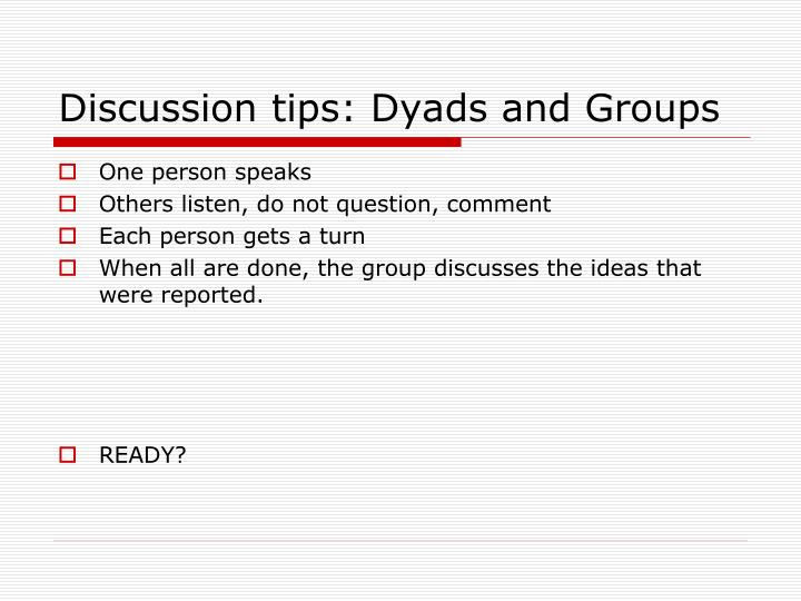 Discussion tips: Dyads and Groups