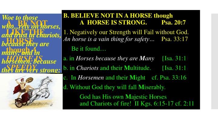 Woe to those who...rely on horses, and trust in chariots, because they are many; and in horsemen, because they are very strong; but they look not  unto the Holy One   of Israel, neither  seek the Lord!