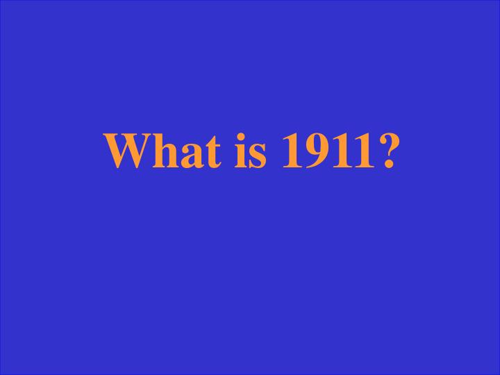 What is 1911?