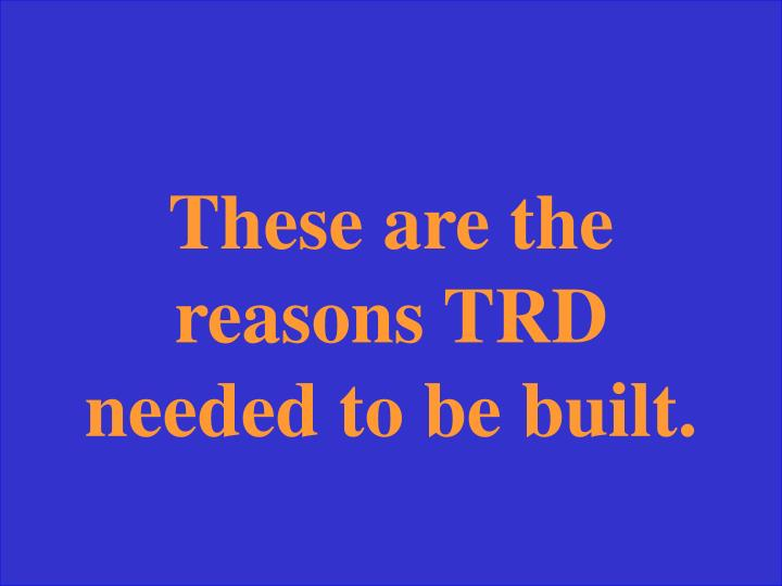 These are the reasons TRD needed to be built.