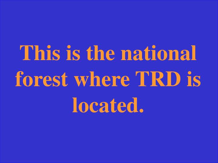 This is the national forest where TRD is located.