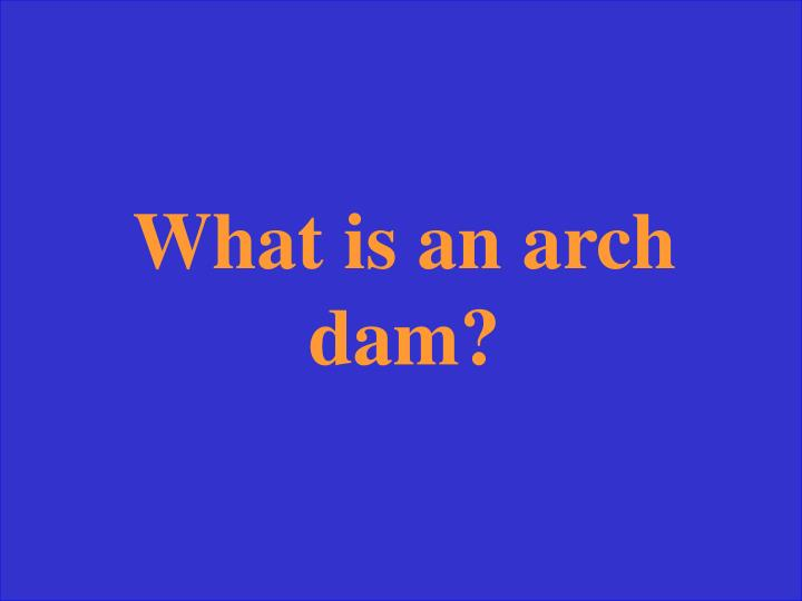 What is an arch dam?