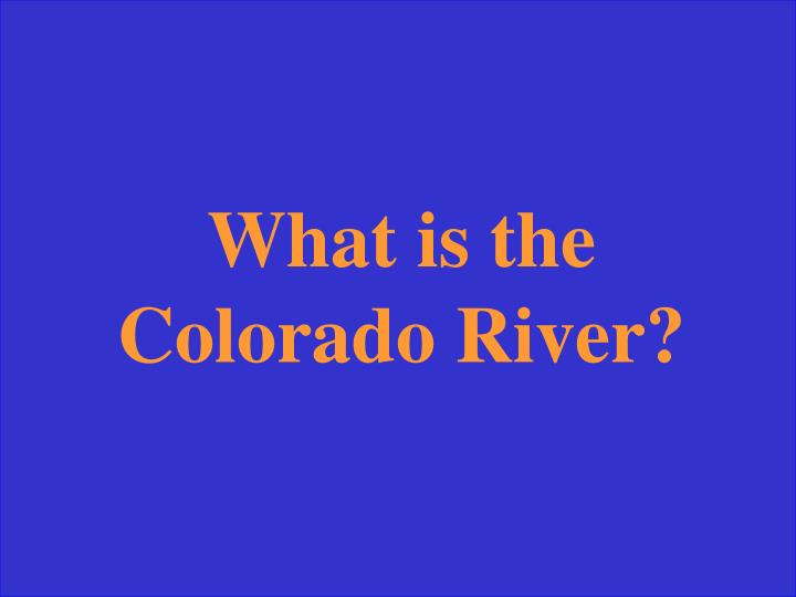 What is the Colorado River?