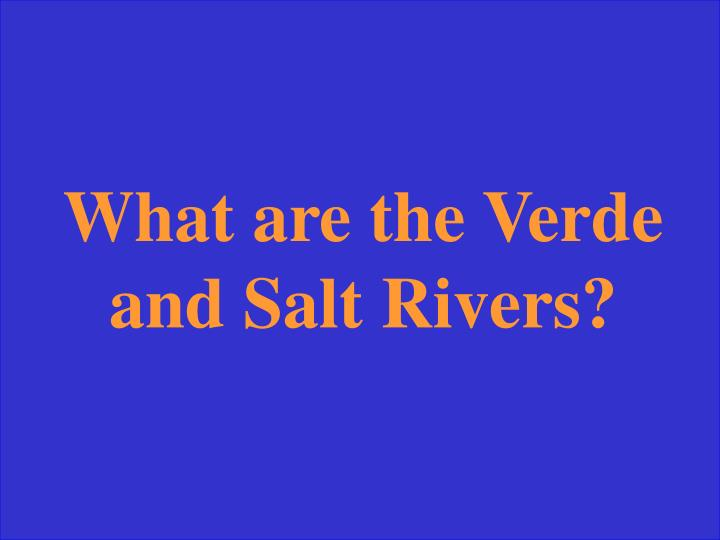 What are the Verde and Salt Rivers?