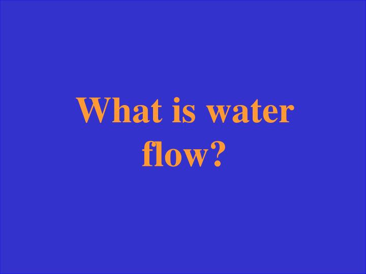 What is water flow?