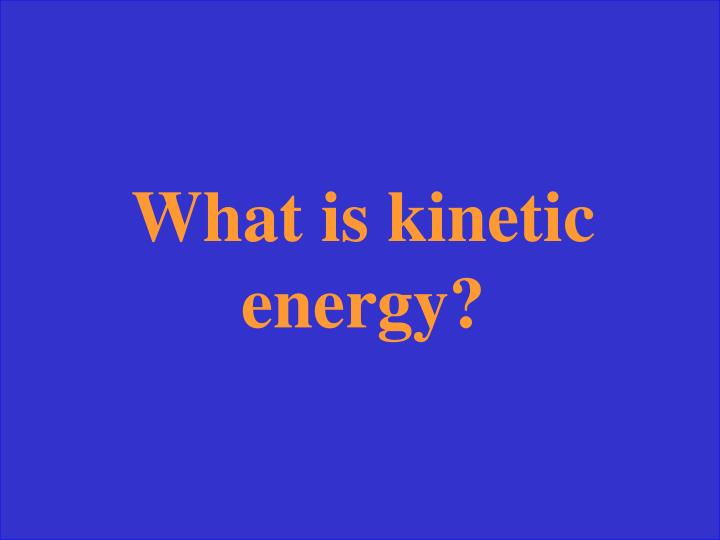 What is kinetic energy?