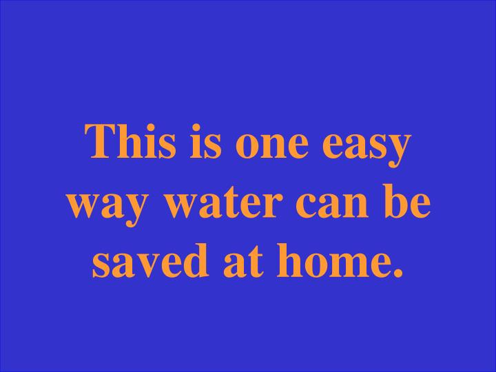 This is one easy way water can be saved at home.