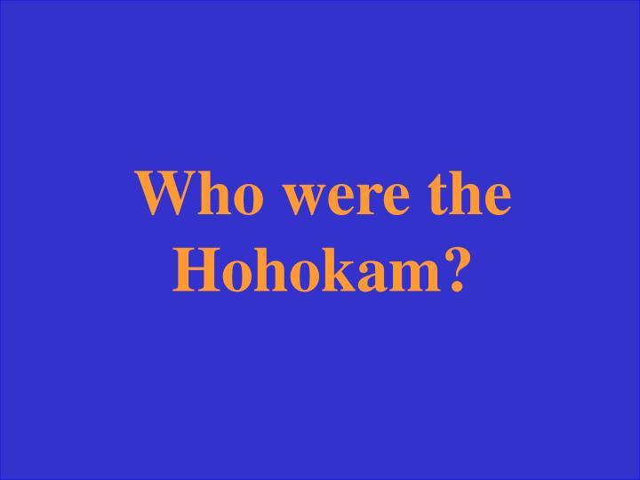 Who were the Hohokam?