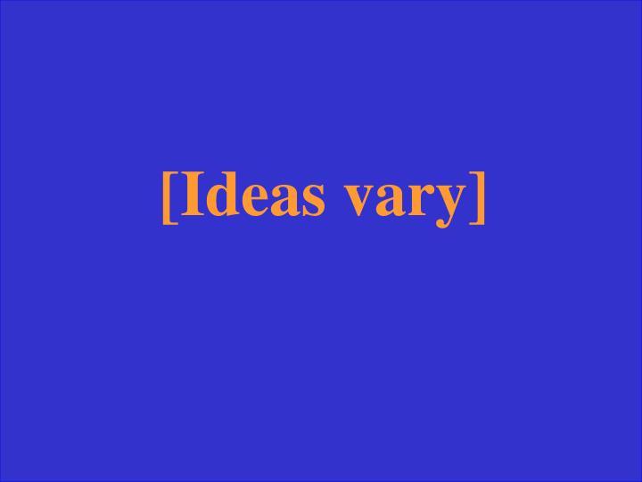 [Ideas vary]