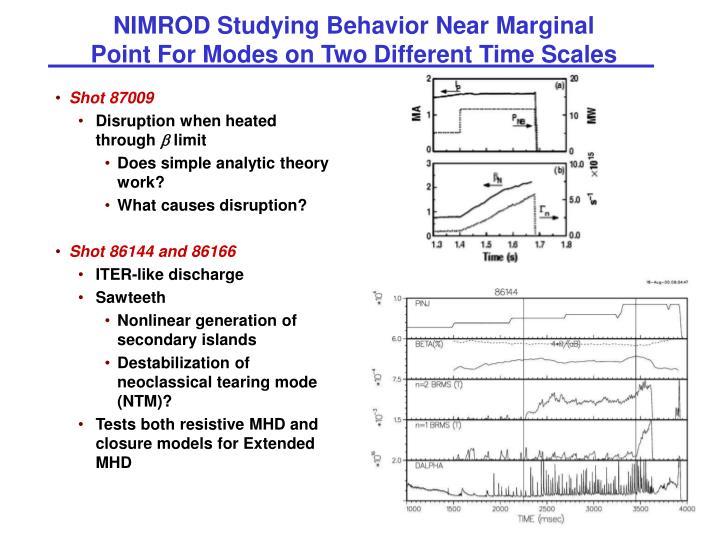 NIMROD Studying Behavior Near Marginal