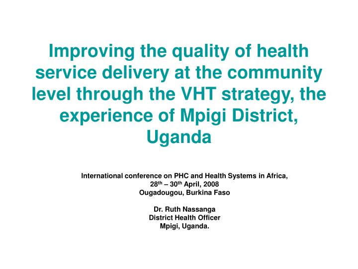 Improving the quality of health service delivery at the community level through the VHT strategy, the experience of Mpigi District, Uganda