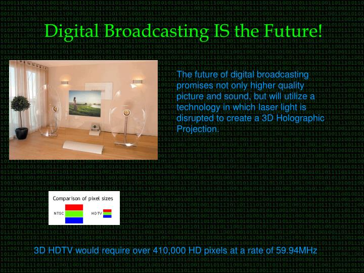 Digital Broadcasting IS the Future!