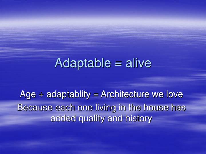 Adaptable = alive