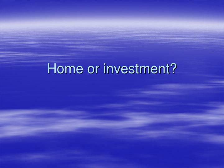 Home or investment?