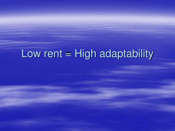 Low rent = High adaptability