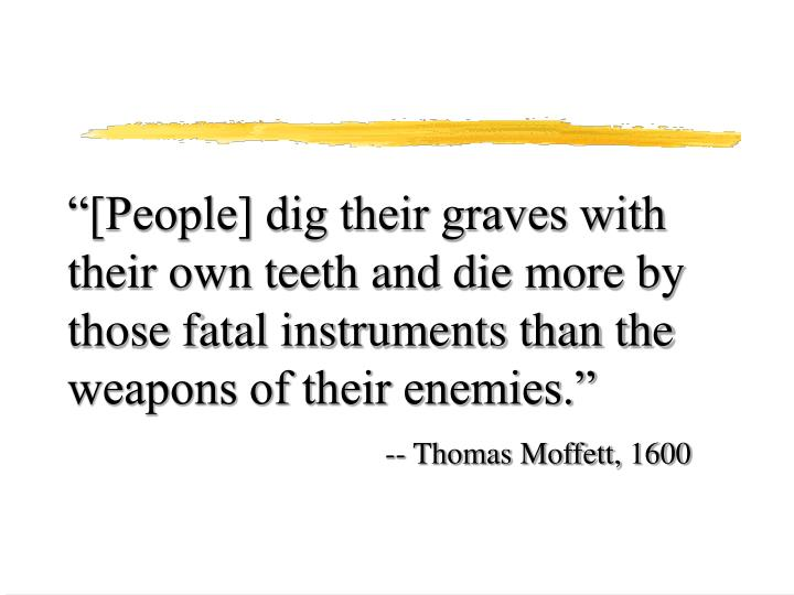"""""""[People] dig their graves with their own teeth and die more by those fatal instruments than the weapons of their enemies."""""""