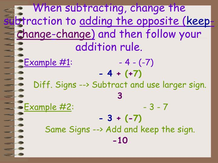 When subtracting, change the subtraction to