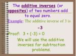 the additive inverses or opposites of two numbers add to equal zero