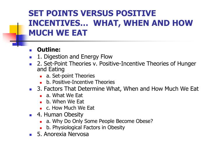 SET POINTS VERSUS POSITIVE INCENTIVES…  WHAT, WHEN AND HOW MUCH WE EAT