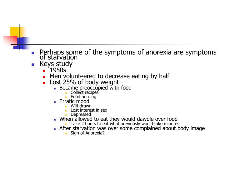 Perhaps some of the symptoms of anorexia are symptoms of starvation