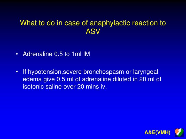 What to do in case of anaphylactic reaction to ASV