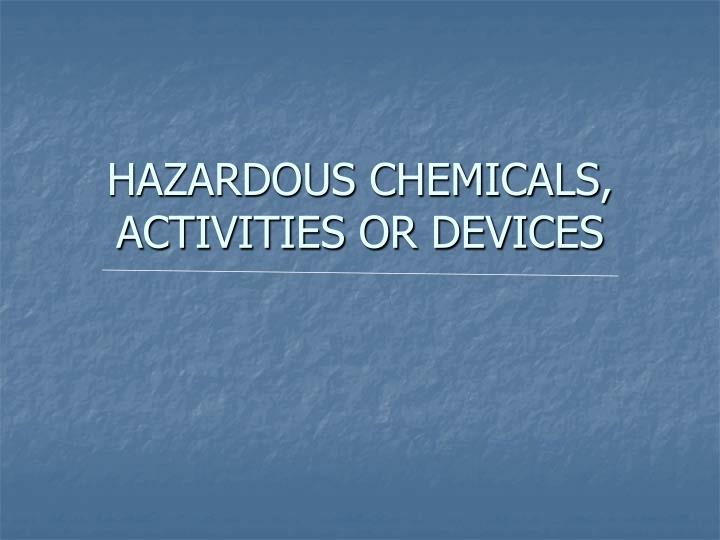 HAZARDOUS CHEMICALS, ACTIVITIES OR DEVICES