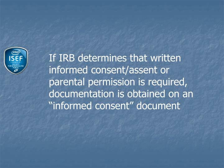 """If IRB determines that written informed consent/assent or parental permission is required, documentation is obtained on an """"informed consent"""" document"""