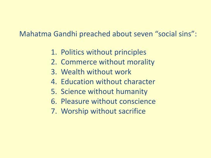 "Mahatma Gandhi preached about seven ""social sins"":"