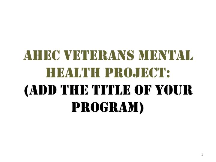 ahec veterans mental health project add the title of your program
