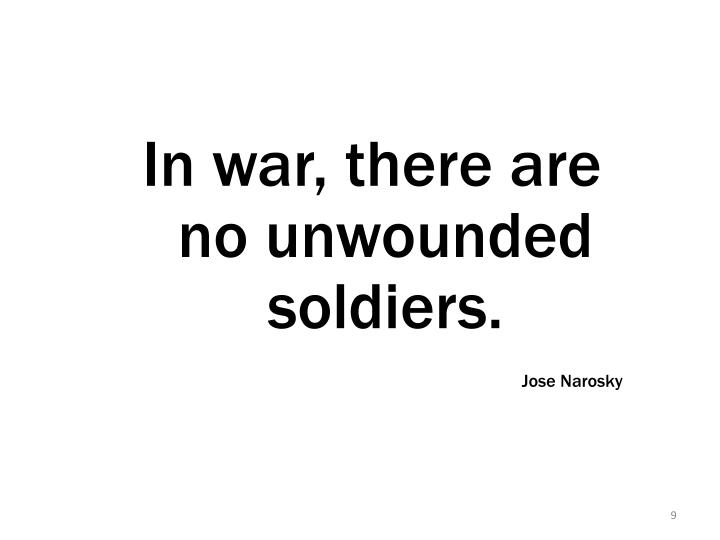 In war, there are no unwounded soldiers.
