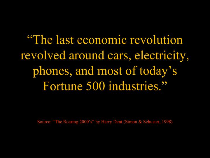 """""""The last economic revolution revolved around cars, electricity, phones, and most of today's Fortune 500 industries."""""""