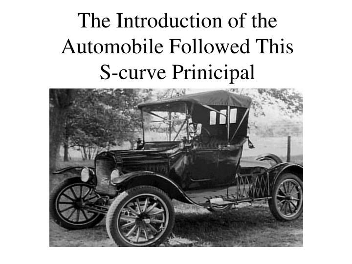 The Introduction of the Automobile Followed This S-curve Prinicipal