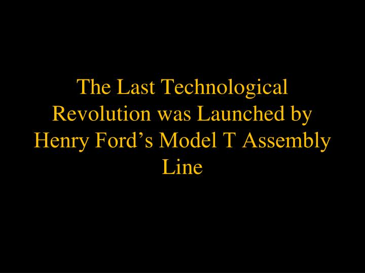The Last Technological Revolution was Launched by Henry Ford's Model T Assembly Line